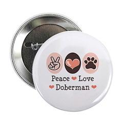"""Peace Love Doberman Pinscher 2.25"""" Button"""