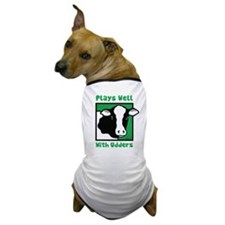 Plays Well With Udders Dog T-Shirt