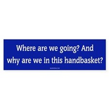 Hell in a Handbasket Blue Bumper Bumper Sticker
