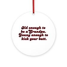 Young Enough Grandpa Ornament (Round)