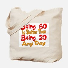 Being 60 is better then 20 Tote Bag
