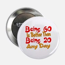 """Being 60 is better then 20 2.25"""" Button"""