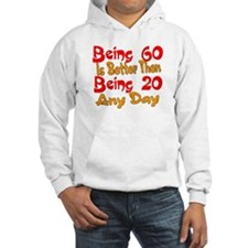 Being 60 is better then 20 Hoodie