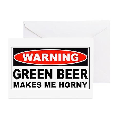 Warning Green Beer Makes Me Horny Greeting Cards (