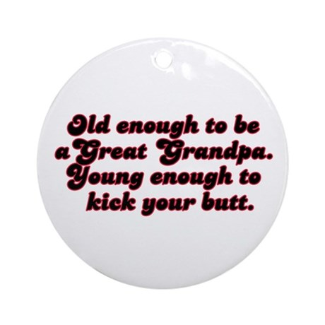 Young Enough Great Grandpa Ornament (Round)