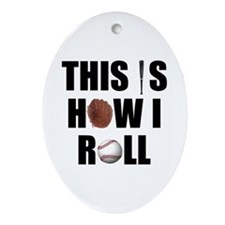 This Is How I Roll Baseball Oval Ornament