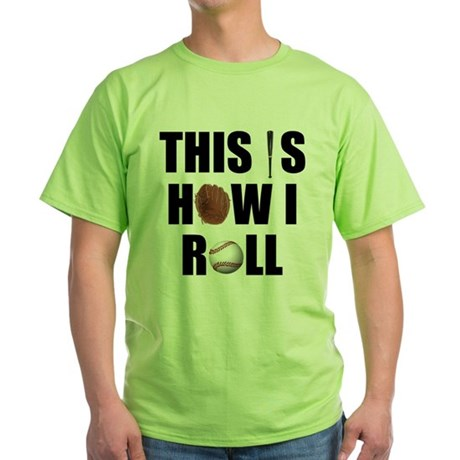 This Is How I Roll Baseball Green T-Shirt