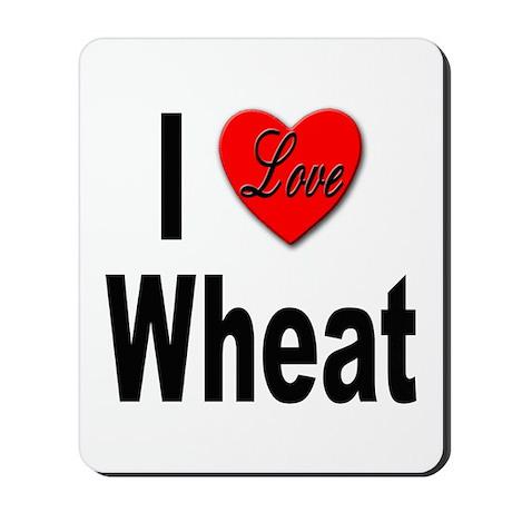 I Love Wheat Mousepad