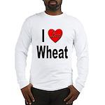 I Love Wheat (Front) Long Sleeve T-Shirt