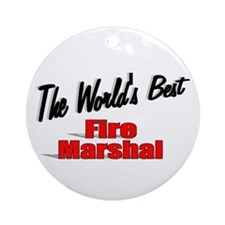 """""""The World's Best Fire Marshal"""" Ornament (Round)"""