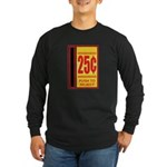 25 Cents To Play Long Sleeve Dark T-Shirt