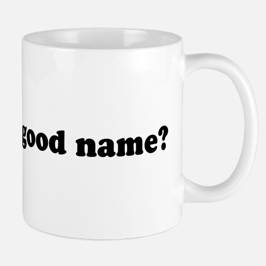 whats yo name Mug