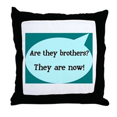 They're Brothers Now! Throw Pillow