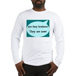 They're Brothers Now! Long Sleeve T-Shirt
