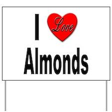 I Love Almonds Yard Sign