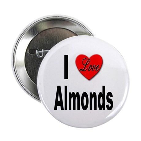 """I Love Almonds 2.25"""" Button (10 pack)"""