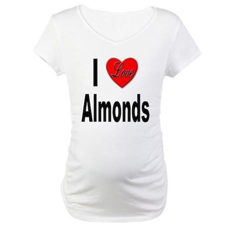 I Love Almonds Maternity T-Shirt