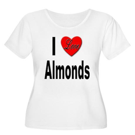 I Love Almonds Women's Plus Size Scoop Neck T-Shir