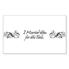I Married Him For His Tools Rectangle Decal