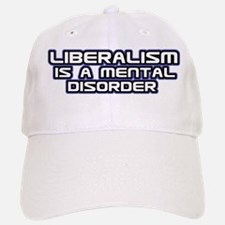 Liberalism is a Mental Disorder Baseball Baseball Cap