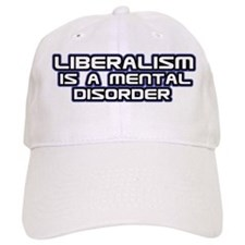 Liberalism is a Mental Disorder Baseball Cap