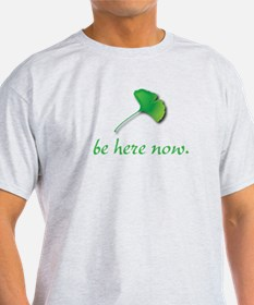 Be Here Now. Ginkgo leaf T-Shirt