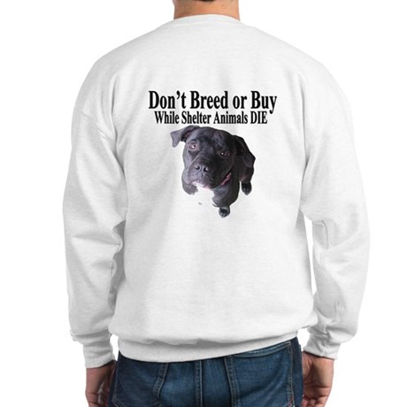 """""""Updated"""" Don't Breed or Buy Sweatshirt"""