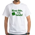 Blow me I'm Irish White T-Shirt
