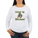 Drink Up Bitches Women's Long Sleeve T-Shirt