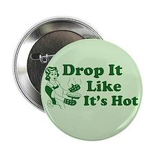 Drop It Like It's Hot Button
