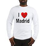 I Love Madrid Spain (Front) Long Sleeve T-Shirt