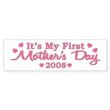 It's My First Mother's Day 2008 Bumper Bumper Sticker