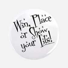 "Win, Place or show your tits! 3.5"" Button"