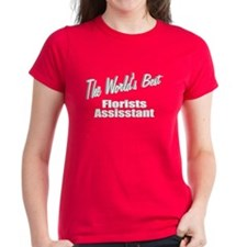 """The World's Best Florists Assistant"" Tee"
