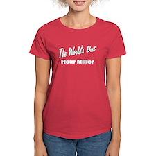 """""""The World's Best Flour Miller"""" Tee"""