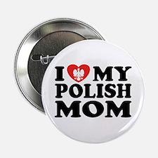 """I Love My Polish Mom 2.25"""" Button"""