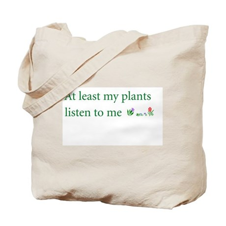 At least my plants listen to Tote Bag