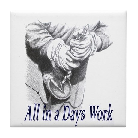 All in a Days Work Tile Coaster