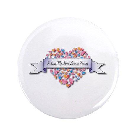 "Love My Food Service Person 3.5"" Button"