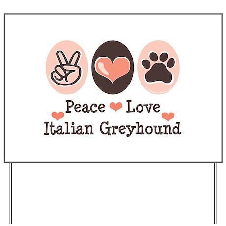 Peace Love Italian Greyhound Yard Sign