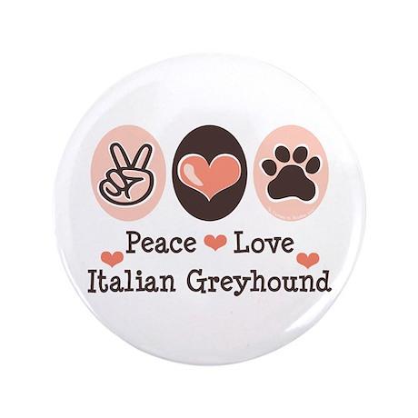 "Peace Love Italian Greyhound 3.5"" Button (100 pack"