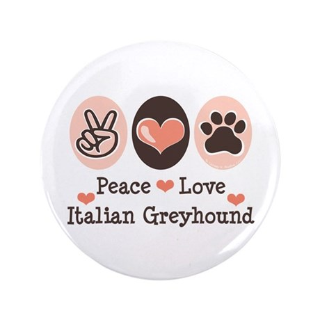 "Peace Love Italian Greyhound 3.5"" Button"