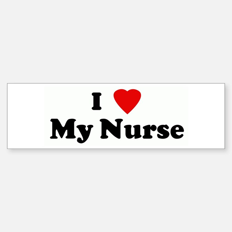 I Love My Nurse Bumper Bumper Bumper Sticker