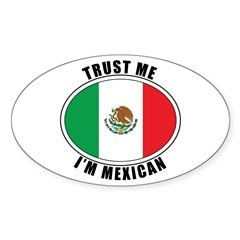 Trust Me I'm Mexican Oval Decal