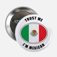 "Trust Me I'm Mexican 2.25"" Button"