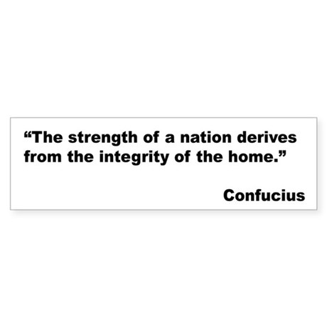 Confucius Home Integrity Quote Bumper Sticker