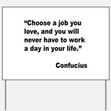 Confucius Job Love Quote Yard Sign
