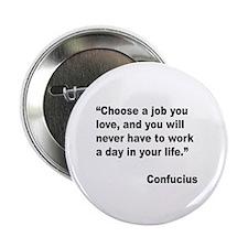 """Confucius Job Love Quote 2.25"""" Button"""