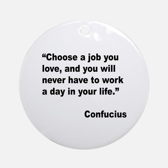 Confucius Job Love Quote Ornament (Round)