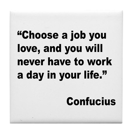 Confucius Job Love Quote Tile Coaster